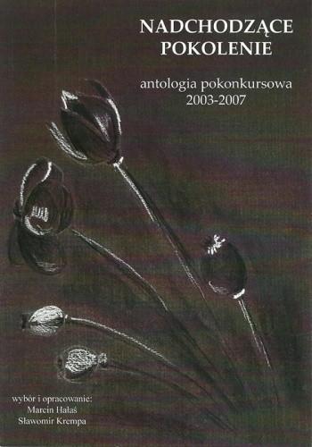 Okładka książki Nadchodzące pokolenie. Antologia pokonkursowa 2003-2007