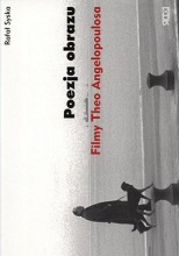 Okładka książki Poezja obrazu. Filmy Theo Angelopoulosa
