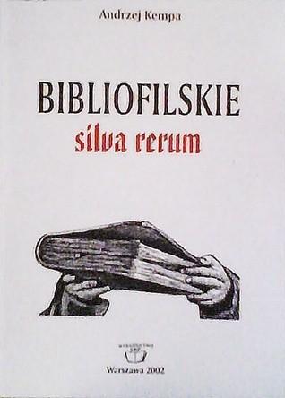 Okładka książki Bibliofilskie silva rerum: szkice, notatki, wypisy