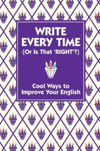Okładka książki Write every time (or is that right?). Cool ways to improve your English