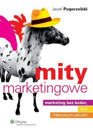 Okładka książki Mity marketingowe : marketing bez bzdur, iluzji i fałszywych założeń