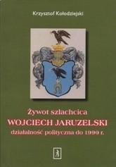 Okładka książki Żywot szlachcica. WOJCIECH JARUZELSKI działalność polityczna do 1990 r.
