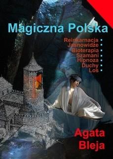 Okładka książki Magiczna Polska. Reinkarnacja. Jasnowidze. Bioterapia. Szamani. Hipnoza. Duchy. Los