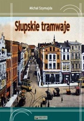 Okładka książki Słupskie tramwaje