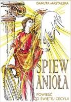 Okładka książki Śpiew Anioła. Powieść o świętej Cecylii