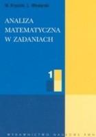 Analiza matematyczna w zadaniach T. 1