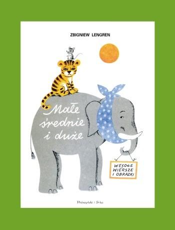 Okładka książki Małe, średnie i duże. Wesołe wiersze i obrazki