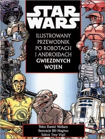 Okładka książki Ilustrowany przewodnik po robotach i androidach Gwiezdnych wojen