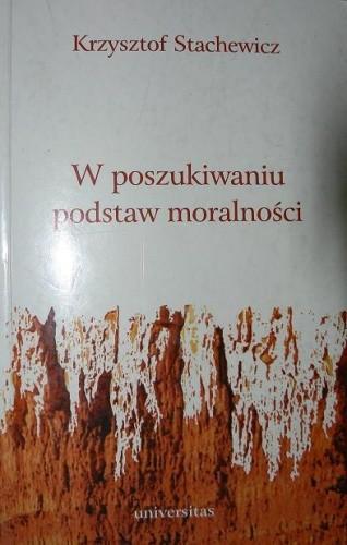 Okładka książki W poszukiwaniu podstaw moralności. Tomistyczna etyka prawa naturalnego a etyka wartości Dietricha von Hildebranda