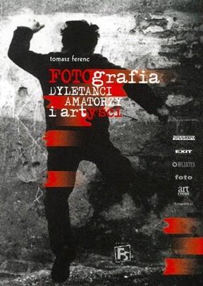 Okładka książki Fotografia. Dyletanci, amatorzy i artyści.