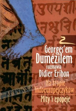 Okładka książki Na tropie Indoeuropejczyków. Mity i epopeje. Z Georges'em Dumezilem rozmawia Didier Eribon