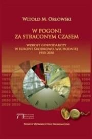 Okładka książki W pogoni za straconym czasem : wzrost gospodarczy w Europie Środkowo-Wschodniej 1950-2030