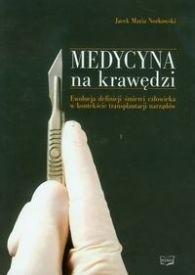 Okładka książki Medycyna na krawędzi. Ewolucja definicji śmierci człowieka w kontekście transplantacji narządów