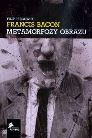 Okładka książki Francis Bacon: Metamorfozy obrazu