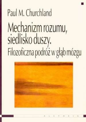 Okładka książki Mechanizm rozumu, siedlisko duszy. Filozoficzna podróż w głąb mózgu
