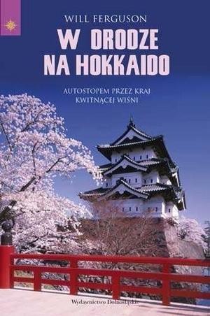 Okładka książki W drodze na Hokkaido. Autostopem przez kraj Kwitnącej Wiśni