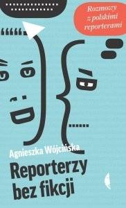 Okładka książki Reporterzy bez fikcji. Rozmowy z polskimi reporterami