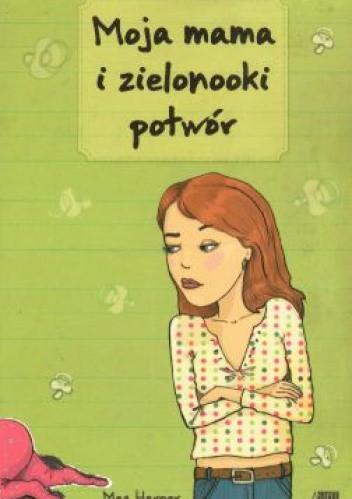 Okładka książki Moja mama i zielonooki potwór