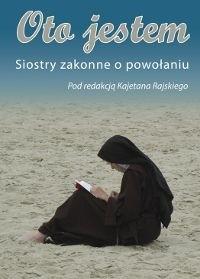 Okładka książki Oto jestem. Siostry zakonne o powołaniu