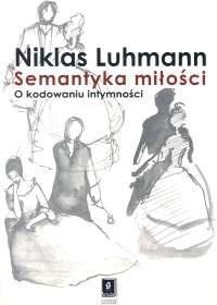 Okładka książki Semantyka miłości. O kodowaniu intymności
