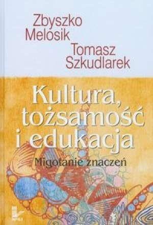 Okładka książki Kultura, tożsamość i edukacja. Migotanie znaczeń