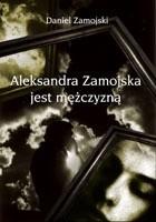 Okładka książki Aleksandra Zamojska jest mężczyzną