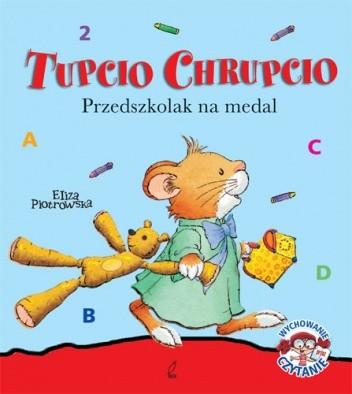 Okładka książki Tupcio Chrupcio. Przedszkolak na medal