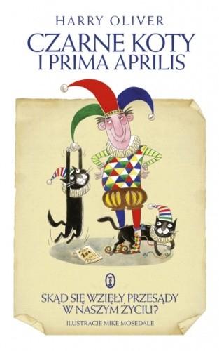 Okładka książki Czarne koty i prima aprilis. Skąd się wzięły przesądy w naszym życiu?