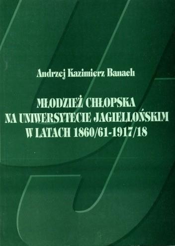 Okładka książki Młodzież chłopska na Uniwersytecie Jagiellońskim w latach 1860/61 - 1917/18
