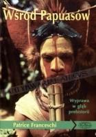 Wśród Papuasów : wyprawa w głąb prehistorii