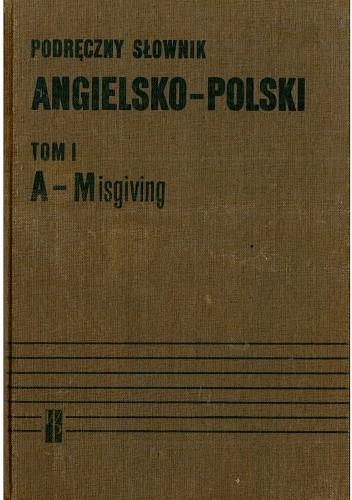 Okładka książki Podręczny słownik angielsko - polski. Tom I, A - Misgiving