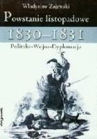 Powstanie listopadowe 1830-1831. Polityka - Wojna - Dyplomacja