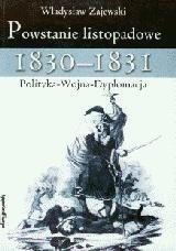 Okładka książki Powstanie listopadowe 1830-1831. Polityka - Wojna - Dyplomacja