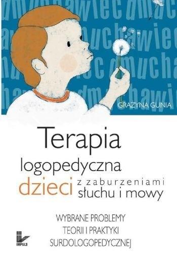 Okładka książki Terapia logopedyczna dzieci z zaburzeniami słuchu i mowy. Wybrane problemy teorii i praktyki surdologopedycznej