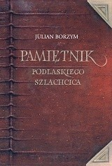 Okładka książki Pamiętnik podlaskiego szlachcica
