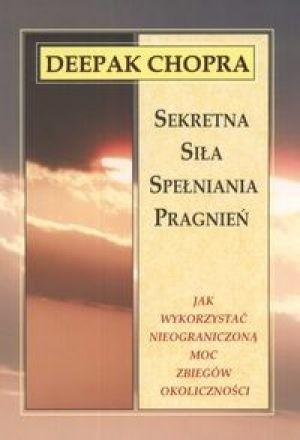 Okładka książki Sekretna siła spełniania pragnień.    Jak wykorzystać nieograniczoną moc zbiegów okoliczności.