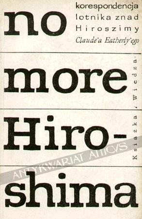 Okładka książki No More Hiroshima. Korespondencja lotnika znad Hiroszimy Claude'a Eatherly'ego