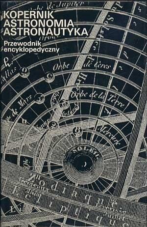 Okładka książki Kopernik. Astronomia. Astronautyka. Przewodnik encyklopedyczny