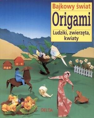 Okładka książki Bajkowy świat origami - ludziki, zwierzęta, kwiaty