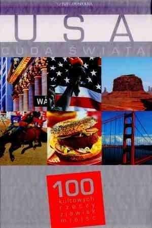 Okładka książki USA. Cuda świata. 100 kultowych rzeczy, zjawisk, miejsc