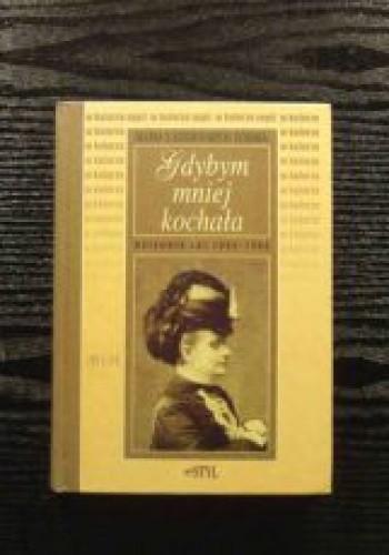 Okładka książki Gdybym mniej kochała: Dziennik lat 1896-1906