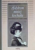 Gdybym mniej kochała: Dziennik lat 1896-1906
