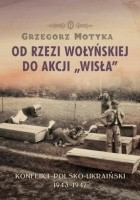 Od Rzezi Wołyńskiej do Akcji Wisła. Konflikt Polsko-Ukraiński 1943-1947