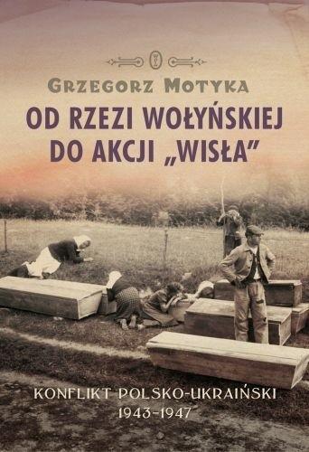 Okładka książki Od Rzezi Wołyńskiej do Akcji Wisła. Konflikt Polsko-Ukraiński 1943-1947