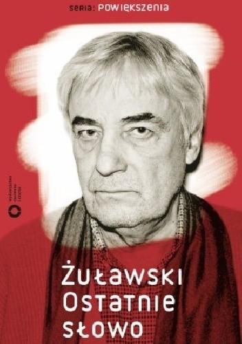 Okładka książki Żuławski. Ostatnie słowo