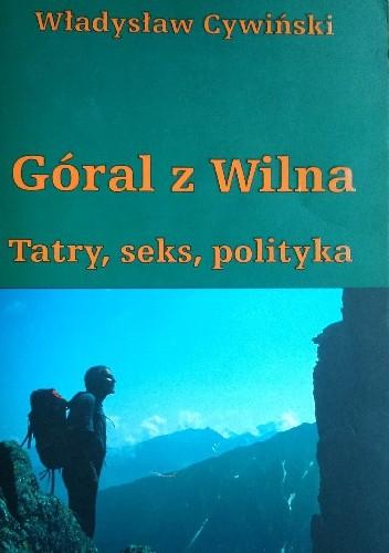 Okładka książki Góral z Wilna. Tatry, seks, polityka