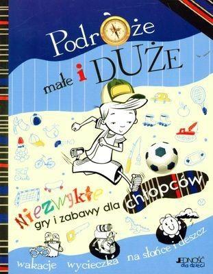 Okładka książki Podróże małe i duże. Niezwykłe gry i zabawy dla chłopców