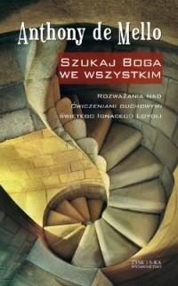 Okładka książki Szukaj Boga we wszystkim. Rozważania nad Ćwiczeniami duchowymi świętego Ignacego Loyoli