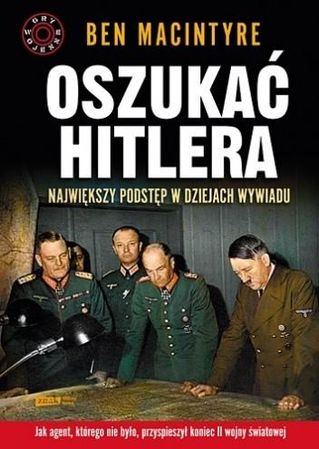 Okładka książki Oszukać Hitlera. Największy podstęp w dziejach wywiadu