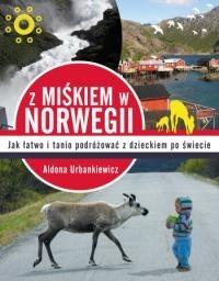 Okładka książki Z Miśkiem w Norwegii. Jak łatwo i tanio podróżować z dzieckiem po świecie